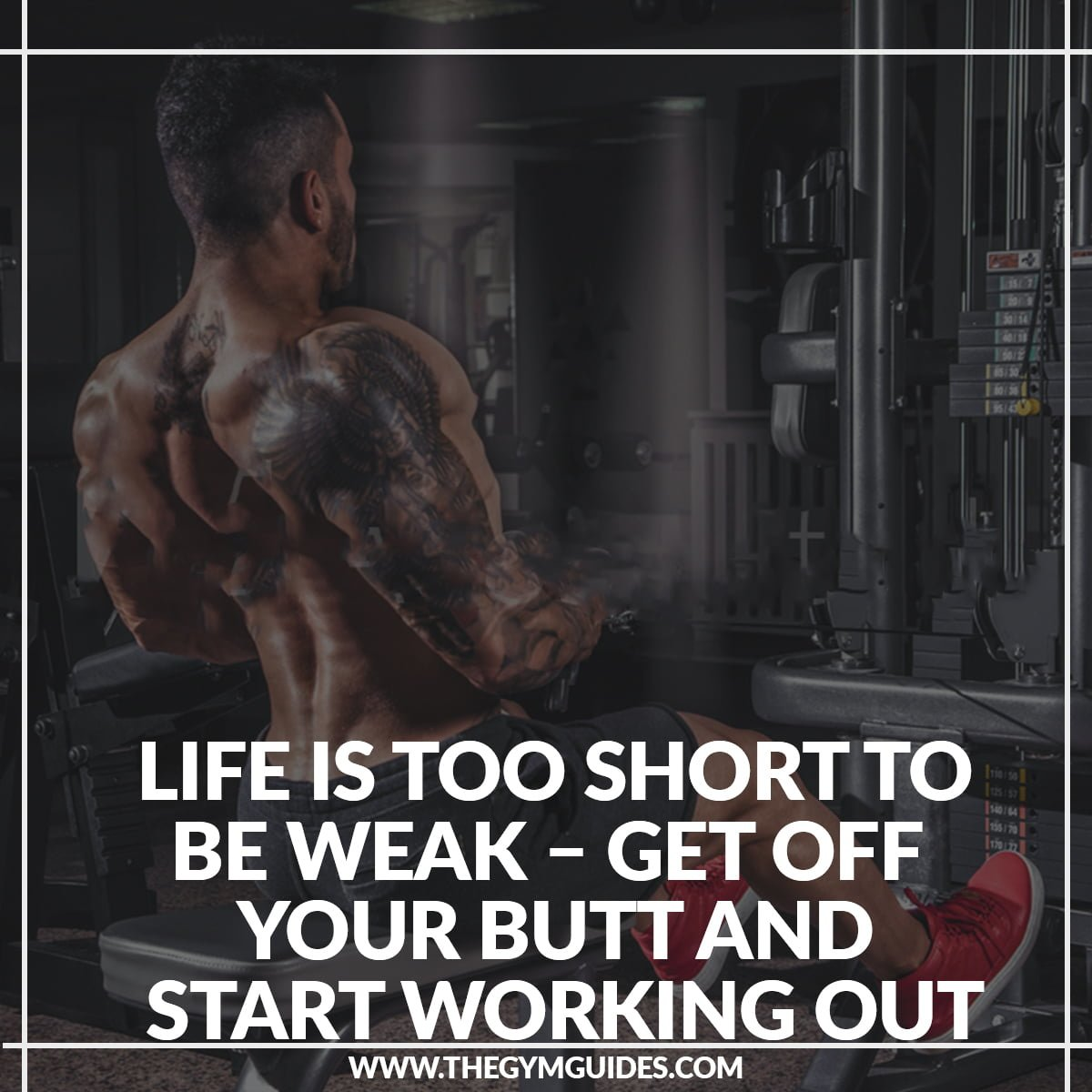 Life is too Short to be Weak – get off your butt and start working out