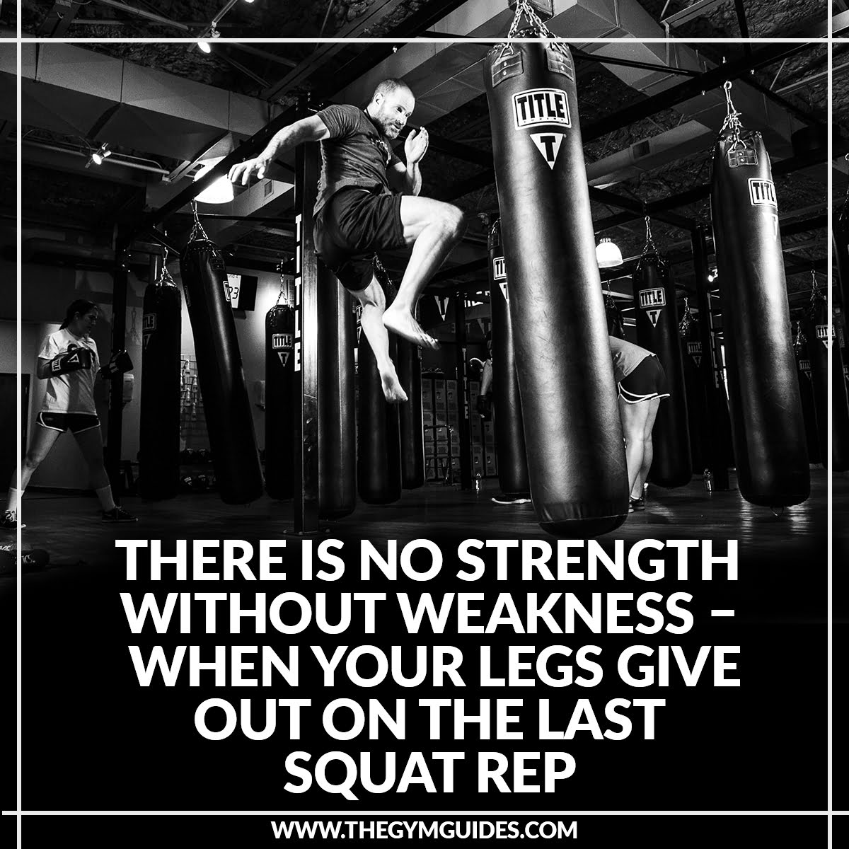 There is no strength without weakness – when your legs give out on the last SQUAT rep