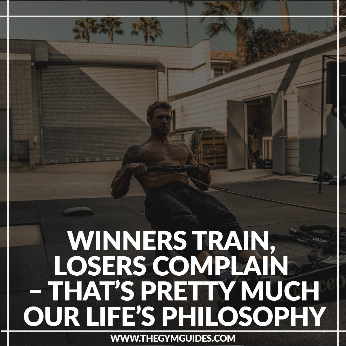 Winners Train, Losers Complain – that's pretty much our life's philosophy
